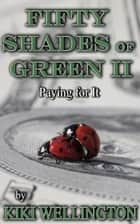 Fifty Shades of Green II: Paying for It - Fifty Shades of Green, #2 ebook by Kiki Wellington