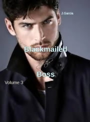 Blackmailed by the Boss vol 3 ebook by J.Garcia