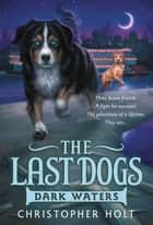 The Last Dogs: Dark Waters eBook by Christopher Holt, Allen Douglas