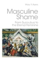 Masculine Shame ebook by Mary Y. Ayers