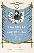 The Battle of New Orleans in History and Memory ebook by Laura Lyons McLemore