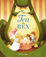 Tea Rex ebook by Molly Idle,Suehyla El-Attar