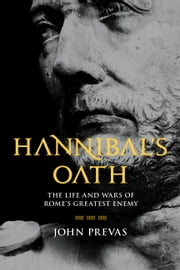 Hannibal's Oath - The Life and Wars of Rome's Greatest Enemy ebook by Kobo.Web.Store.Products.Fields.ContributorFieldViewModel