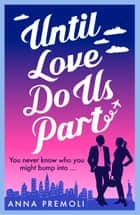 Until Love Do Us Part - A fun, feel-good romance ebook by Anna Premoli