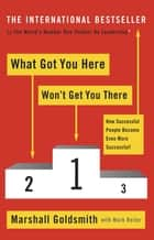 What Got You Here Won't Get You There - How successful people become even more successful ebook by Marshall Goldsmith