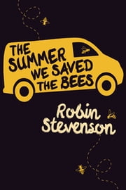 Summer We Saved the Bees, The ebook by Robin Stevenson
