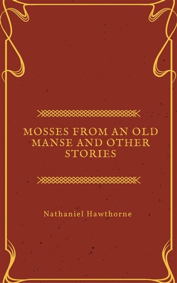 Mosses from an Old Manse and other stories ebook by Nathaniel Hawthorne