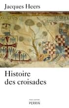Histoire des croisades ebook by Jacques HEERS