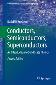 Conductors, Semiconductors, Superconductors - An Introduction to Solid State Physics ebook by Rudolf P. Huebener