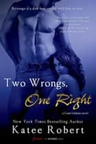 Two Wrongs, One Right (A Come Undone Novel) ebook by Katee Robert