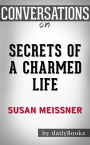 Secrets of a Charmed Life: A Novel By Susan Meissner | Conversation Starters