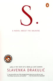 S. - A Novel about the Balkans ebook by Slavenka Drakulic