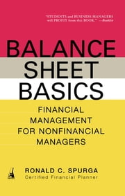 Balance Sheet Basics - Financial Management for Nonfinancial Managers ebook by Ronald C. Spurga