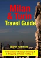 Milan & Turin Travel Guide - Attractions, Eating, Drinking, Shopping & Places To Stay ebook by Sharon Hammond