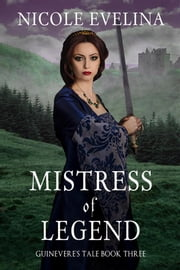 Mistress of Legend - Guinevere's Tale Book 3 ebook by Nicole Evelina