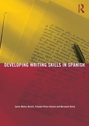 Developing Writing Skills in Spanish ebook by Javier Muñoz-Basols,Yolanda Pérez Sinusía,Marianne David
