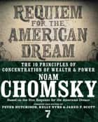 Requiem for the American Dream - The 10 Principles of Concentration of Wealth & Power ebook de Noam Chomsky, Peter Hutchison, Kelly Nyks,...