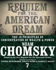 Requiem for the American Dream - The 10 Principles of Concentration of Wealth & Power ebook by Noam Chomsky, Kelly Nyks, Jared P. Scott,...