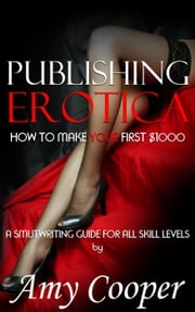 Publishing Erotica - Smutwriting Guide, #1 ebook by Amy Cooper