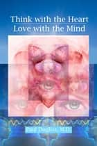 Think with the Heart / Love with the Mind ebook by Paul Dugliss
