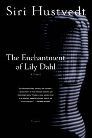 The Enchantment of Lily Dahl - A Novel ebook by Siri Hustvedt