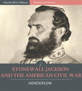 Stonewall Jackson and the American Civil War ebook by G.F.R. Henderson