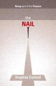 Nail, The - Being part of the Passion ebook by Stephen Cottrell