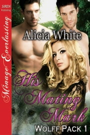 His Mating Mark ebook by Alicia White