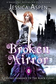 Broken Mirror: A Fantasy Romance of the Black Court - Tales of the Black Court, #3 ebook by Jessica Aspen