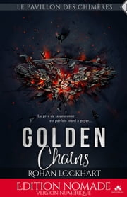 Golden Chains - Le pavillon des chimères, T1 ebook by Rohan Lockhart
