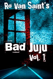 Bad Juju: Volume 1 ebook by Ro Van Saint