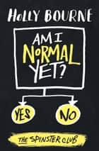 Am I Normal Yet? ebook by Holly Bourne