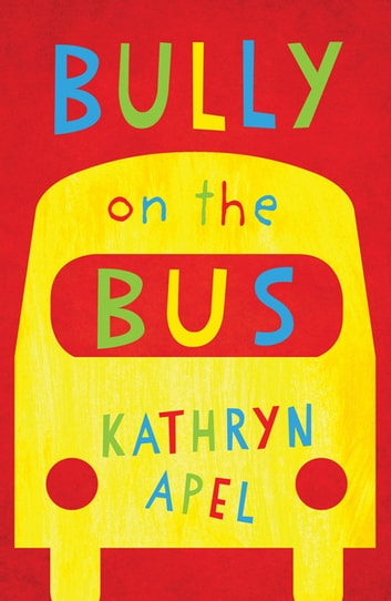 Bully on the Bus ebook by Kathryn Apel