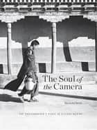 The Soul of the Camera - The Photographer's Place in Picture-Making ebook by David duChemin