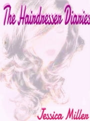 The Hairdresser Diaries ebook by Jessica Miller