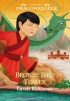 Dragonkeeper 6: Bronze Bird Tower ebook by Carole Wilkinson