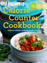 Good Housekeeping Calorie Counter Cookbook - Calorie-clever cooking made easy ebook by Good Housekeeping Institute