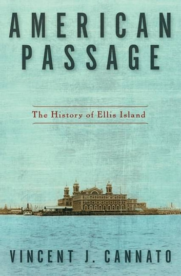 American Passage - The History of Ellis Island ebook by Vincent Cannato