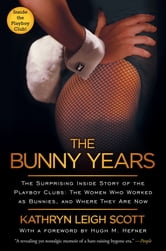 The Bunny Years - The Surprising Inside Story of the Playboy Clubs: The Women Who Worked as Bunnies, and Where They Are Now ebook by Kathryn Leigh Scott