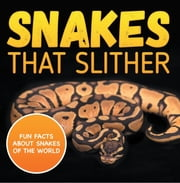 Snakes That Slither: Fun Facts About Snakes of The World - Snakes Books for Kids - Herpetology ebook by Baby Professor