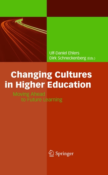 Changing Cultures in Higher Education - Moving Ahead to Future Learning ebook by