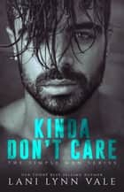 Kinda Don't Care ebook by Lani Lynn Vale