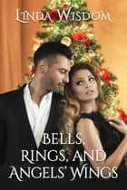Bells, Rings and Angels' Wings ebook by Linda Wisdom