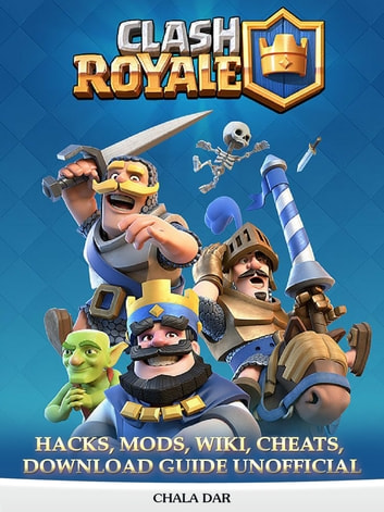 Clash Royale Hacks, Mods, Wiki, Cheats, Download Guide Unofficial