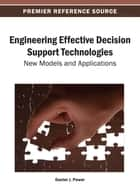 Engineering Effective Decision Support Technologies ebook by Daniel J. Power