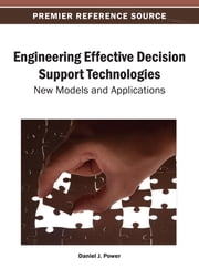 Engineering Effective Decision Support Technologies - New Models and Applications ebook by Daniel J. Power