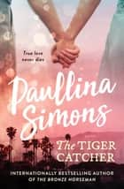 The Tiger Catcher - A romance that will stay with you forever ebook by Paullina Simons