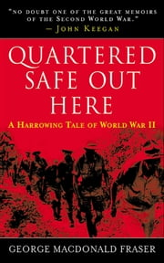 Quartered Safe Out Here - A Harrowing Tale of World War II ebook by George MacDonald Fraser
