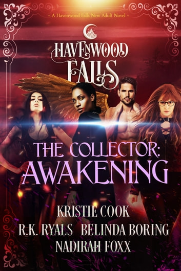 The Collector: Awakening - A Havenwood Falls Novel ebook by Kristie Cook,R.K. Ryals,Belinda Boring,Nadirah Foxx