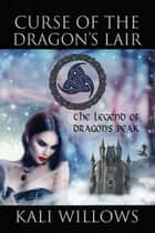 Curse of the Dragon's Lair - The Legend of Dragon's Peak ebook by